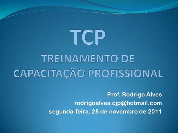 Prof. Rodrigo Alves       rodrigoalves.cjp@hotmail.comsegunda-feira, 28 de novembro de 2011