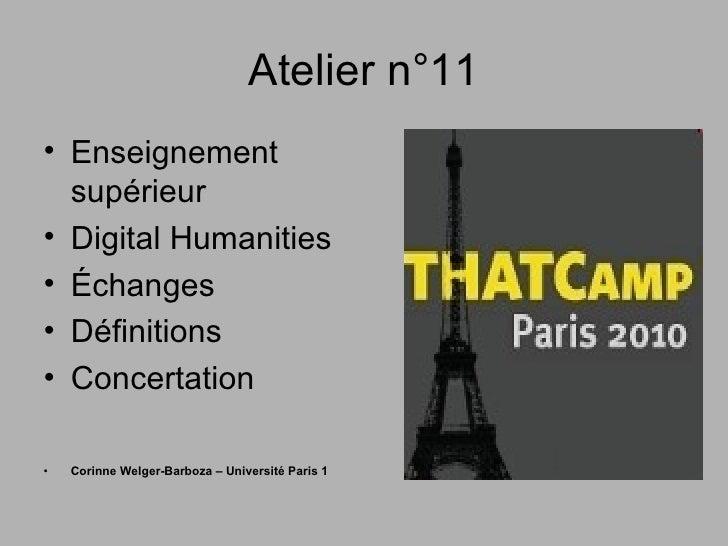 Atelier n°11 <ul><li>Enseignement supérieur  </li></ul><ul><li>Digital Humanities </li></ul><ul><li>Échanges </li></ul><ul...