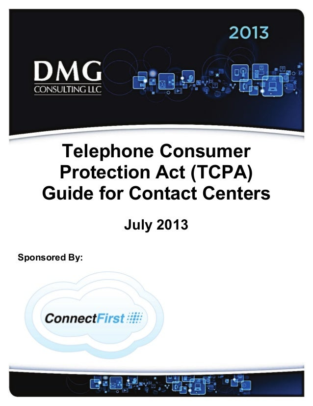 - 1 - © DMG Consulting LLC Telephone Consumer Protection Act (TCPA) Guide for Contact Centers July 2013 Sponsored By: