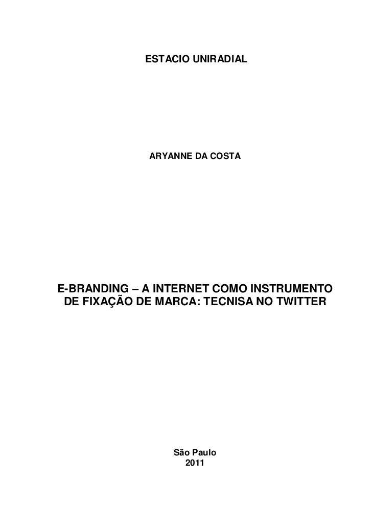 ESTACIO UNIRADIAL             ARYANNE DA COSTAE-BRANDING – A INTERNET COMO INSTRUMENTO DE FIXAÇÃO DE MARCA: TECNISA NO TWI...