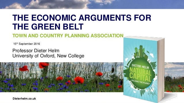 THE ECONOMIC ARGUMENTS FOR THE GREEN BELT Professor Dieter Helm University of Oxford, New College 15th September 2016 Diet...