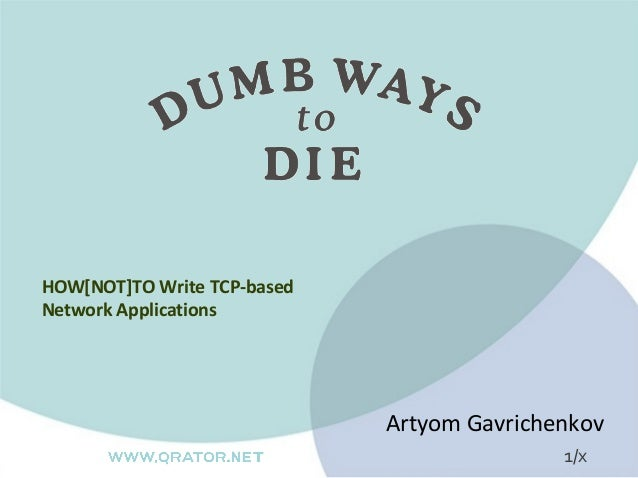 HOW[NOT]TO Write TCP-basedNetwork Applications                             Artyom Gavrichenkov                            ...