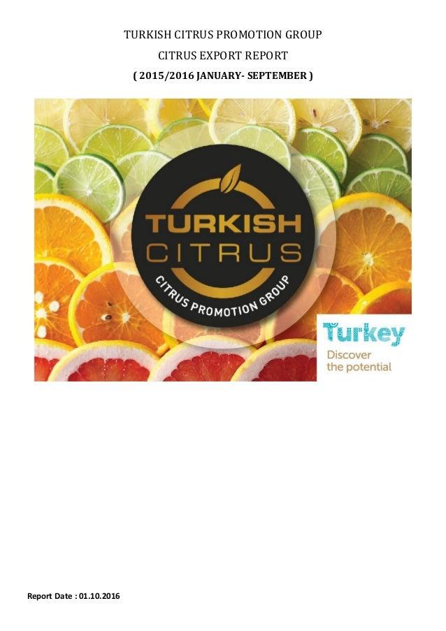 TURKISH CITRUS PROMOTION GROUP CITRUS EXPORT REPORT ( 2015/2016 JANUARY- SEPTEMBER ) Report Date : 01.10.2016