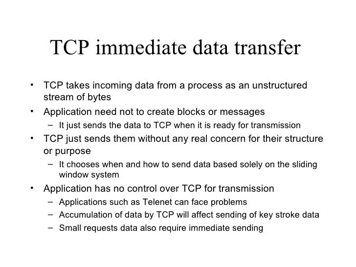 TCP immediate data transfer  <ul><li>TCP takes incoming data from a process as an unstructured stream of bytes </li></ul><...