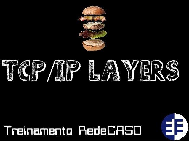 TCP/IP LayersTreinamento RedeCASD