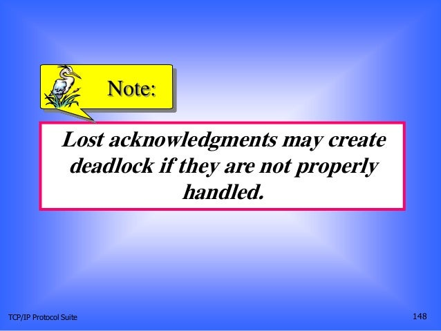 TCP/IP Protocol Suite 148 Lost acknowledgments may create deadlock if they are not properly handled. Note: