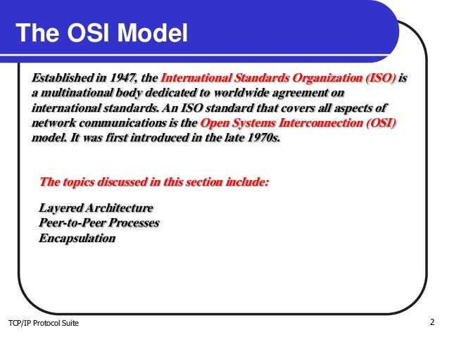TCP/IP Protocol Suite 2 The OSI Model Established in 1947, the International Standards Organization (ISO) is a multination...