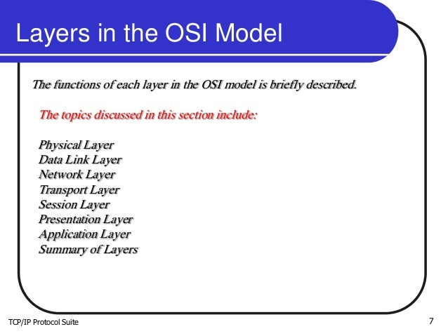 TCP/IP Protocol Suite 7 Layers in the OSI Model The functions of each layer in the OSI model is briefly described. The top...