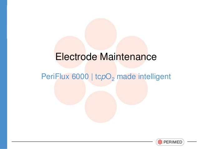 Electrode Maintenance PeriFlux 6000 | tcpO2 made intelligent