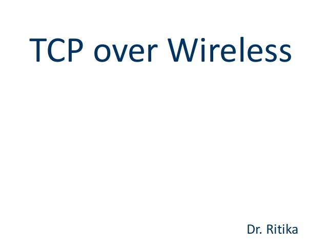 TCP over Wireless Dr. Ritika