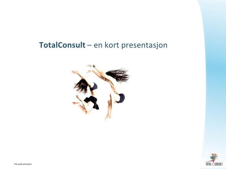 TotalConsult – en kort presentasjon     Den gode prestasjon