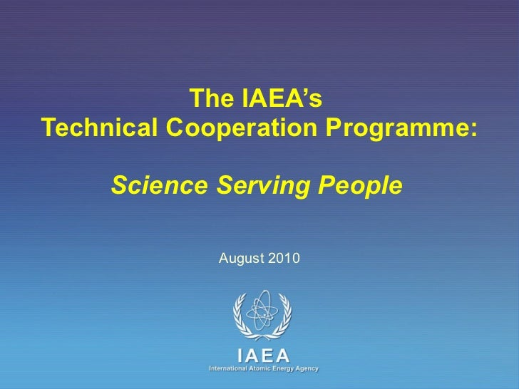 The IAEA's  Technical Cooperation Programme: Science Serving People   August 2010