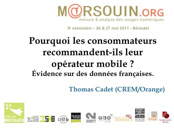 Pourquoi les consommateurs recommandent -ils  leur opérateur mobile  ? Évidence sur des données françaises . Thomas Cadet ...