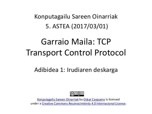 Garraio Maila: TCP Transport Control Protocol Konputagailu Sareen Oinarriak 5. ASTEA (2017/03/01) Konputagailu Sareen Oina...