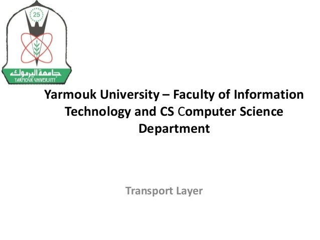 Yarmouk University – Faculty of Information  Technology and CS Computer Science  Department  Transport Layer