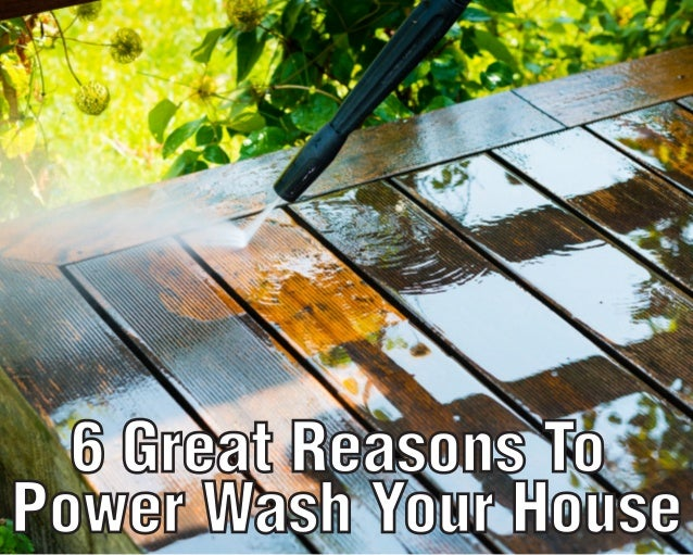 6 Great Reasons To Power Wash Your House