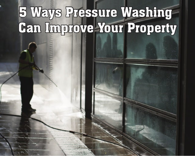 5 Ways Pressure Washing Can Improve Your Property 5 Ways Pressure Washing Can Improve Your Property