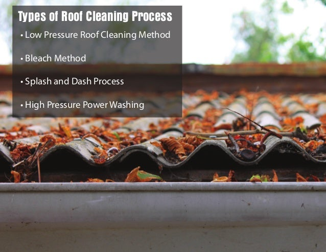• Low Pressure Roof Cleaning Method • Bleach Method • Splash and Dash Process • High Pressure Power Washing Types of Roof ...