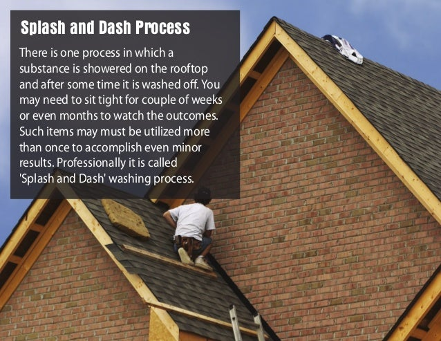 There is one process in which a substance is showered on the rooftop and after some time it is washed off. You may need to ...