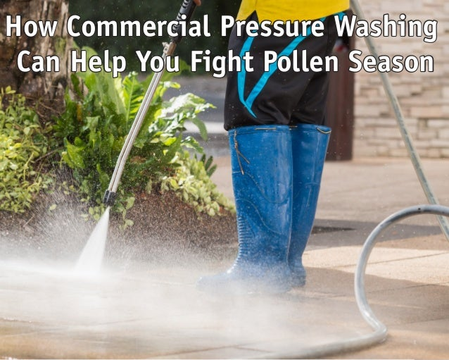 How Commercial Pressure Washing Can Help You Fight Pollen Season How Commercial Pressure Washing Can Help You Fight Pollen...