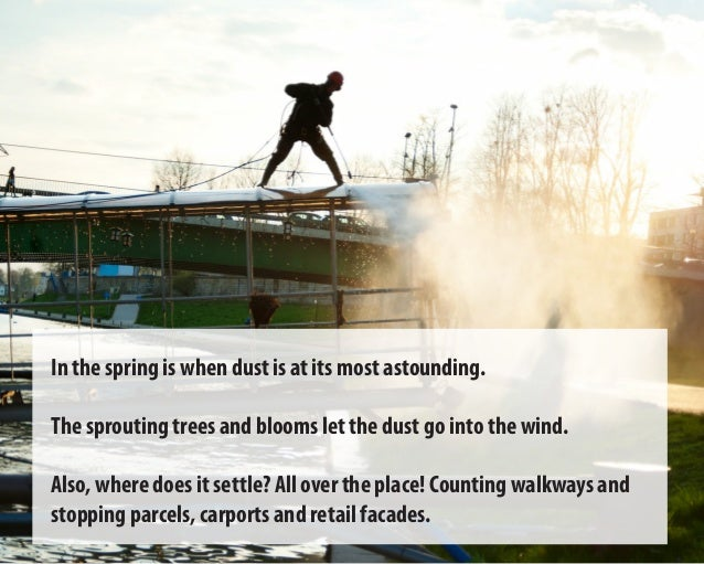 In the spring is when dust is at its most astounding. The sprouting trees and blooms let the dust go into the wind. Also, ...