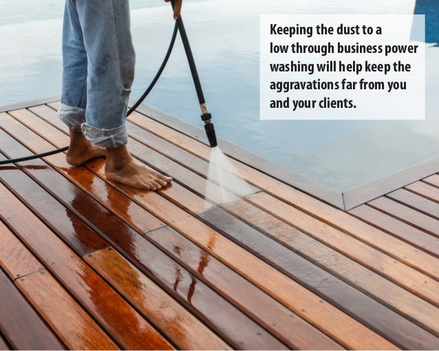 Keeping the dust to a low through business power washing will help keep the aggravations far from you and your clients.