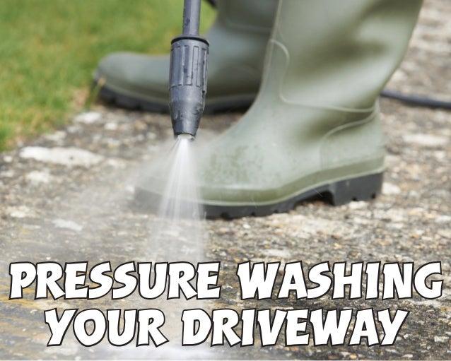 Pressure Washing Your Driveway Pressure Washing Your Driveway
