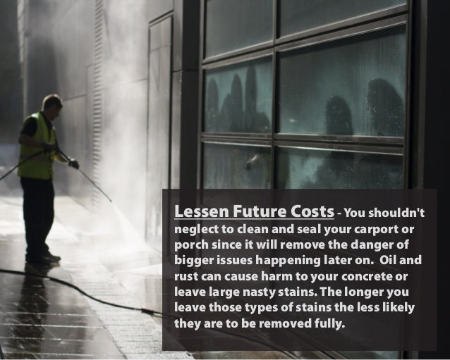 Lessen Future Costs- You shouldn't neglect to clean and seal your carport or porch since it will remove the danger of bigg...