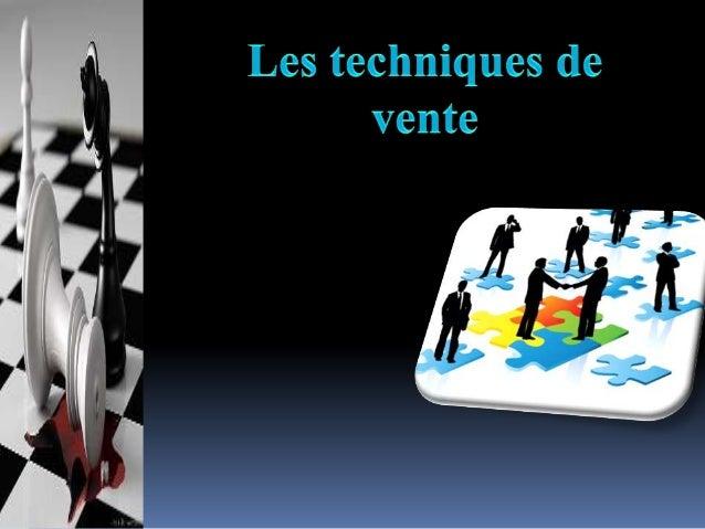 Introduction  I-Enjeux des techniques de vente   II-Caractéristiques des techniques de vente  III-Synthèse des phases d...