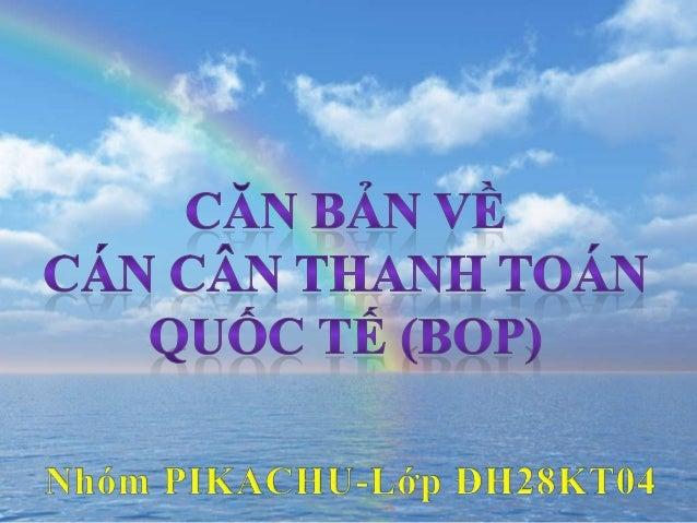 1 1  Khái niệm và ý nghĩa BOP 2  Giao dịch kinh tế quốc tế  3  Cấu trúc của BOP  4 Nguyên tắc hạch toán BOP