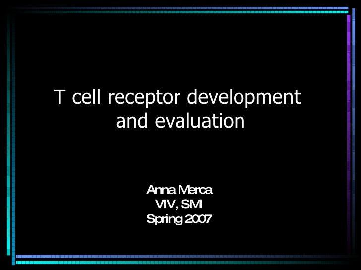 T cell receptor development  and evaluation Anna Merca VIV, SMI Spring 2007