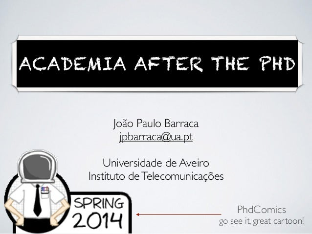 ACADEMIA AFTER THE PHD João Paulo Barraca	  jpbarraca@ua.pt	  ! Universidade de Aveiro	  Instituto deTelecomunicações PhdC...