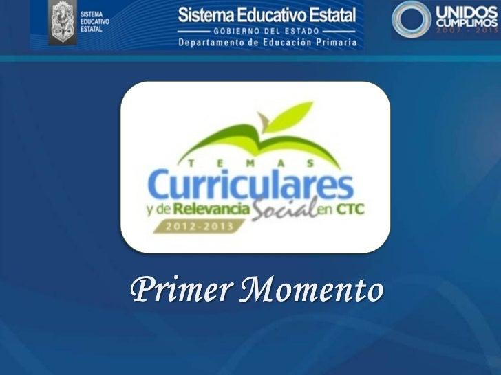 El trayecto formativo 2012-2013 TemasCurriculares y de Relevancia Social en ConsejoTécnico Consultivo representa la oportu...