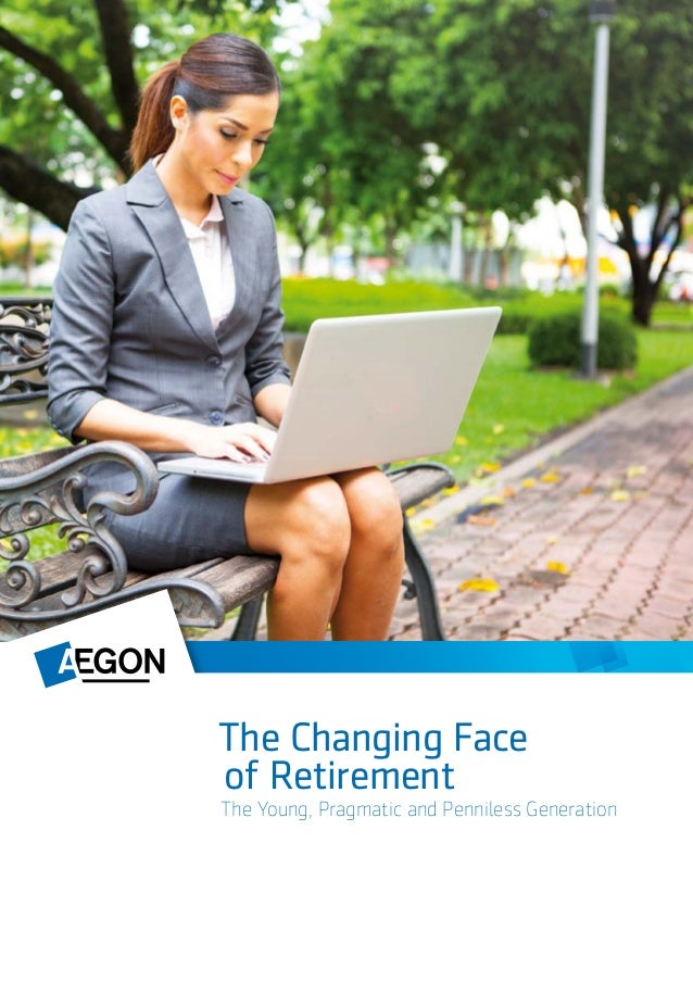 The Changing Face of Retirement The Young, Pragmatic and Penniless Generation