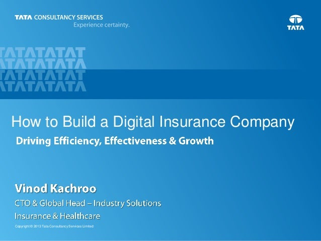 How to Build a Digital Insurance Company  Copyright © 2013 Tata Consultancy Services Limited  1 TCS Confidential