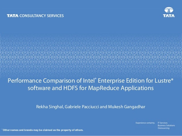 Performance Comparison of Intel® Enterprise Edition for Lustre*  software and HDFS for MapReduce Applications  Rekha Singh...