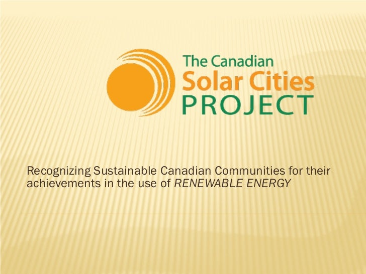 Recognizing Sustainable Canadian Communities for theirachievements in the use of RENEWABLE ENERGY
