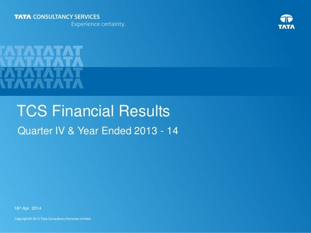 116th Apr 2014 Copyright © 2012 Tata Consultancy Services Limited 16th Apr 2014 TCS Financial Results Quarter IV & Year En...