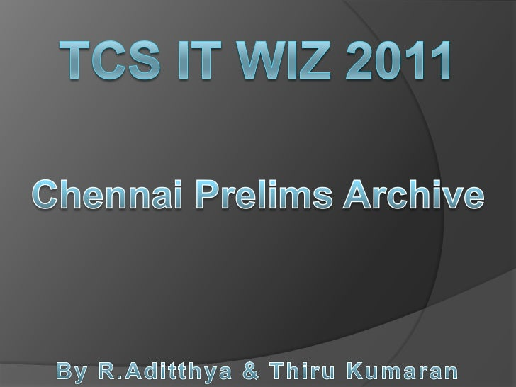 TCS IT Wiz 2011<br />Chennai Prelims Archive<br />By R.Aditthya & ThiruKumaran<br />