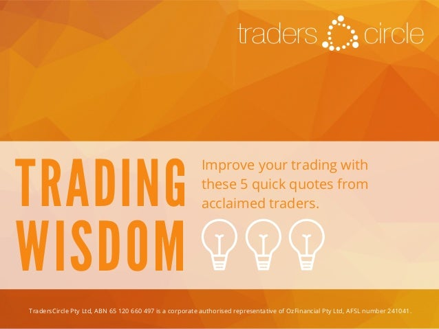 circletraders TRADING WISDOM Improve your trading with these 5 quick quotes from acclaimed traders. TradersCircle Pty Ltd,...