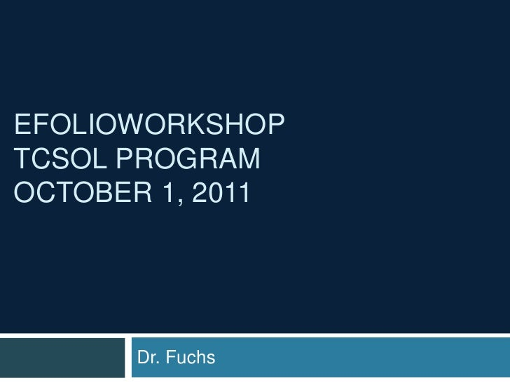 EfolioWorkshop  TCSOL ProgramOctober 1, 2011<br />Dr. Fuchs<br />