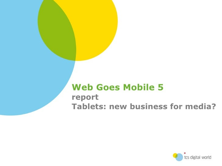 Web Goes Mobile 5 report  Tablets: new business for media?