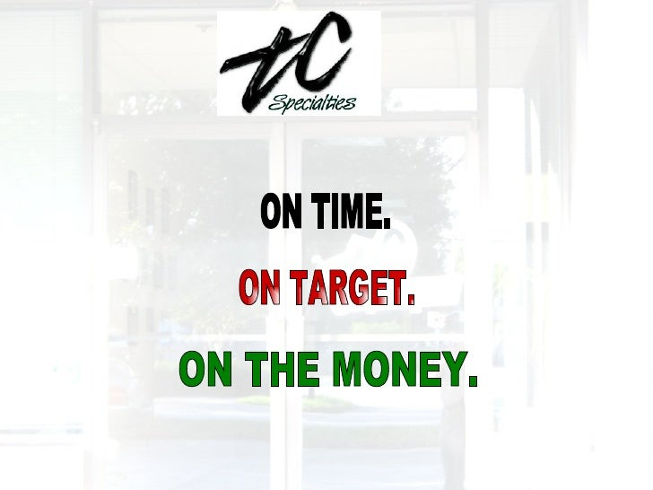 ON TIME. ON TARGET. ON THE MONEY.