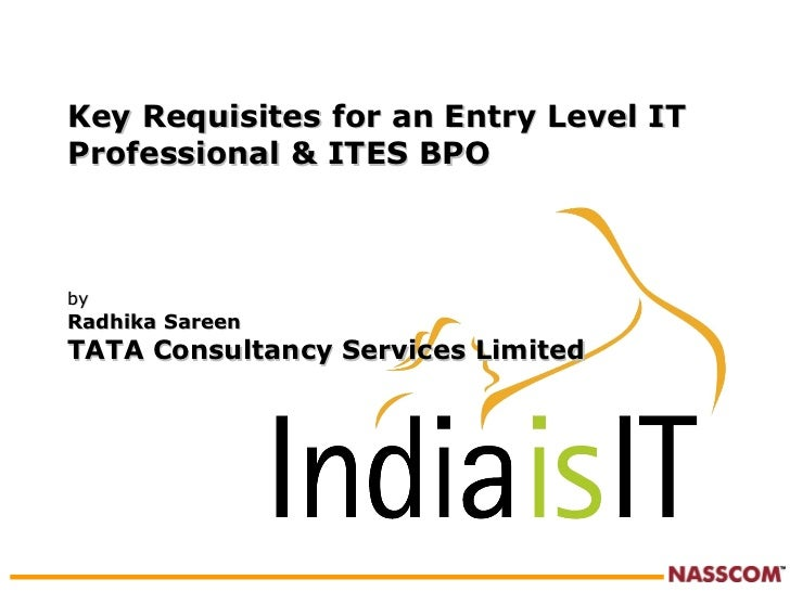 Key Requisites for an Entry Level IT Professional & ITES BPO by   Radhika Sareen TATA Consultancy Services Limited