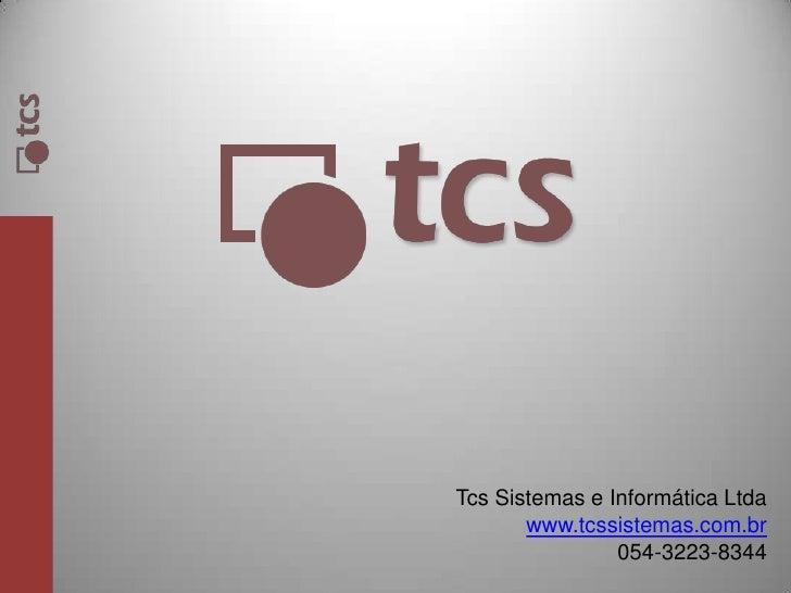 Tcs Sistemas e Informática Ltdawww.tcssistemas.com.br054-3223-8344<br />