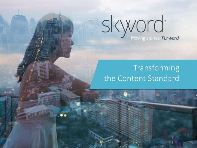1©2016 Skyword Transforming the Content Standard