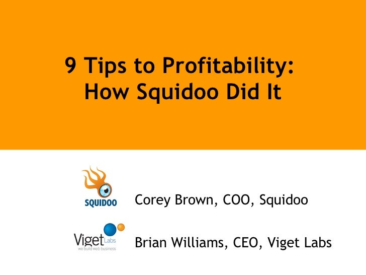 9 Tips to Profitability:  How Squidoo Did It Corey Brown, COO, Squidoo Brian Williams, CEO, Viget Labs