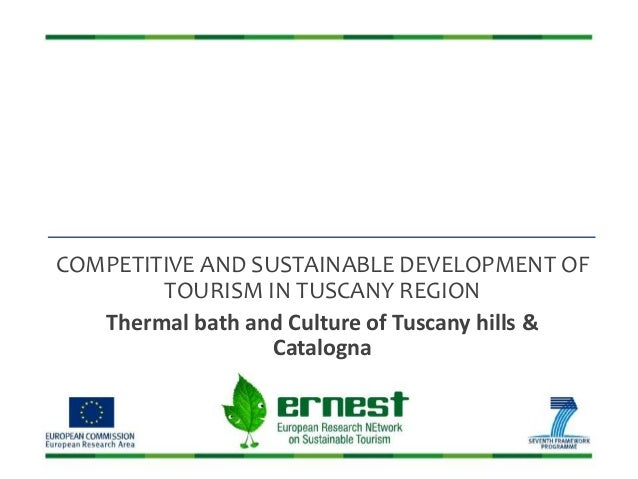 COMPETITIVE AND SUSTAINABLE DEVELOPMENT OF TOURISM IN TUSCANY REGION Thermal bath and Culture of Tuscany hills & Catalogna