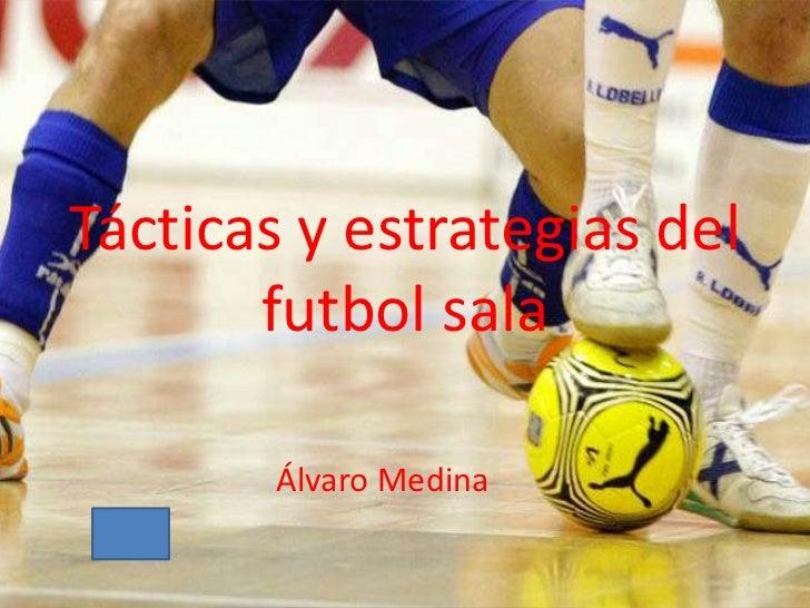 Tácticas y estrategias del       futbol sala        Álvaro Medina