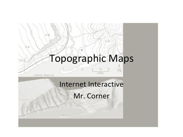 Topographic Maps Internet Interactive Mr. Corner